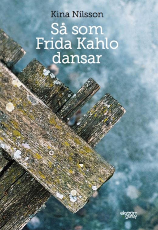 Bokrelease - Så som Frida Kahlo dansar, Kina Nilsson